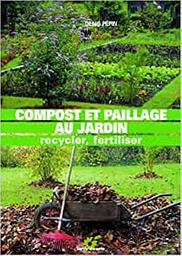 Compost et paillage au jardin : recycler, fertiliser / Denis Pépin | Pépin, Denis. Auteur