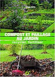 Compost et paillage au jardin : recycler, fertiliser / Denis Pépin   Pépin, Denis. Auteur