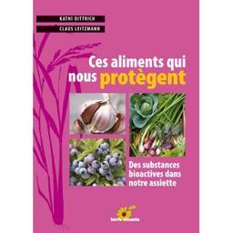 Ces aliments qui nous protègent : les substances bioactives dans notre assiette / Kathi Dittrich, Claus Leitzmann, | Leitzmann, Claus. Auteur
