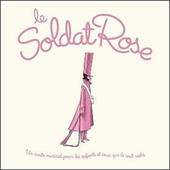 Le soldat rose : Un conte musical pour les enfants et ceux qui le sont restés / Ecrit et composé par Pierre- Dominique Burgaud et Louis Chédid   Chedid, Louis (1948-....)