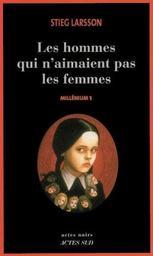 Millénium. 1, Les hommes qui n'aimaient pas les femmes / Traduit du suédois par Lena Grumbach, Marc de Gouvenain   Larsson, Stieg (1954-2004). Auteur