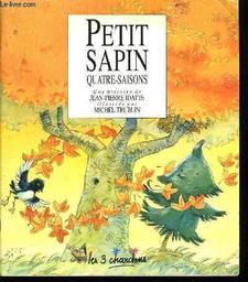 Petit-Sapin Quatre-Saison / Jean-Pierre Idatte   Idatte, Jean-Pierre. Auteur