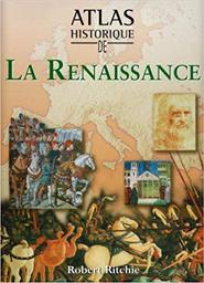 Atlas historique de la Renaissance / Robert Ritchie   Ritchie, Robert. Auteur