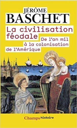 La civilisation féodale : de l'an mil à la colonisation de l'Amérique / Jérome Baschet | Baschet, Jérome. Auteur
