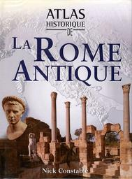 Atlas historique de la Rome Antique / Nick Constable |