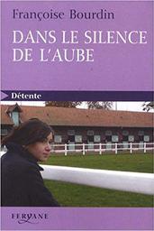 Dans le silence de l'aube (GC) / Françoise Bourdin | Bourdin, Françoise (1952-...). Auteur