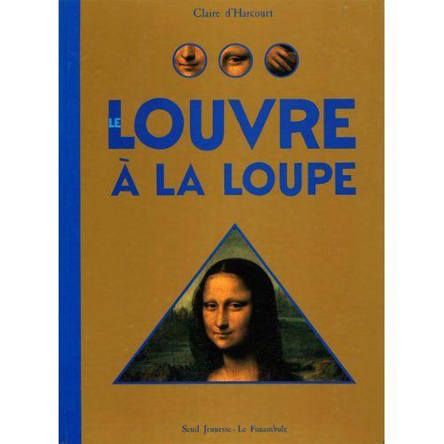 Le Louvre à la loupe / Claire d'Harcourt | Harcourt, Claire d'. Auteur