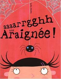 Aaaarrgghh une araignée ! / Lydia Monks | Monks, Lydia. Auteur