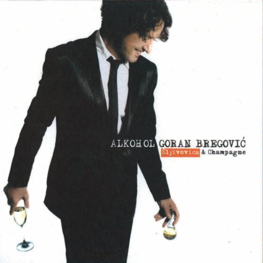 Alkohol : Sljivovica & Champagne / Goran Bregovic   Bregovic, Goran ((1950-...))