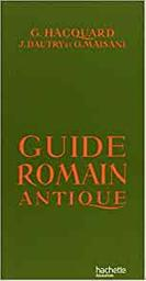 Guide romain antique / Georges Hacquard, J. Dautry, O. Maisani | Hacquard, Georges. Auteur