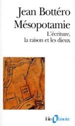 Mésopotamie : l'écriture, la raison et les dieux / Jean Bottéro | Bottéro, Jean (1914-2007). Auteur