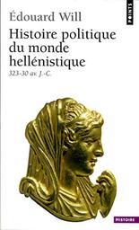Histoire politique du monde hellénistique : 323-30 av. J.-C. / Edouard Will   Will, Edouard (1920-1997). Auteur