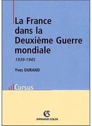 La France dans la Deuxième Guerre mondiale : 1939-1945 / Yves Durand   Durand, Yves (1929-....). Auteur