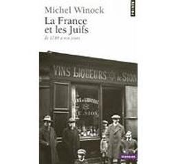 La France et les juifs : de 1789 à nos jours / Michel Winock | Winock, Michel (1937-....). Auteur
