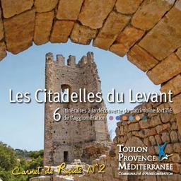 Les citadelles du Levant : 6 itinéraires à la découverte du patrimoine fortifié de l'aglomération / Sylvie Brunati | Brunati, Sylvie. Auteur