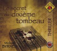 Le secret du dixième tombeau (Livre Audio). T1 / Michael Byrnes   Byrnes, Michael. Auteur
