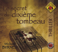 Le secret du dixième tombeau (Livre Audio). T1 / Michael Byrnes | Byrnes, Michael. Auteur