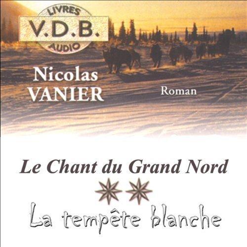Le chant du Grand Nord (livre audio). 2, La tempête blanche / Nicolas Vanier   Vanier, Nicolas ((1962 ...)). Auteur
