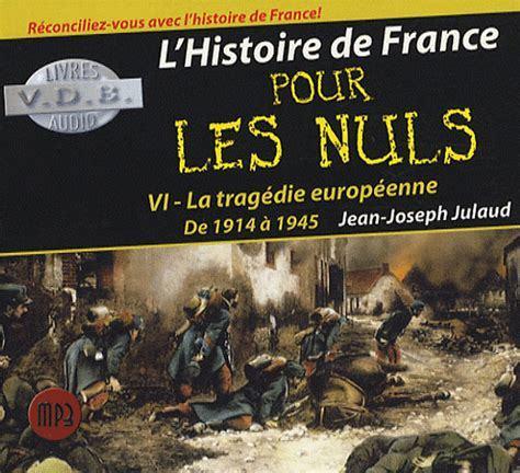 L' histoire de France pour les nuls (GC). T6, La tragédie européenne (de 1914 à 1945) / Jean-Joseph Julaud   Julaud, Jean-Joseph. Auteur
