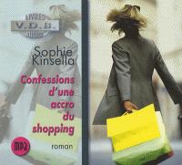 Confessions d'une accro du shopping (Livre Audio) / Sophie Kinsella   Kinsella, Sophie (1969-....). Auteur