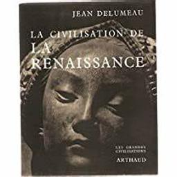 La civilisation de la Renaissance / Jean Delumeau | Delumeau, Jean (1923-....). Auteur