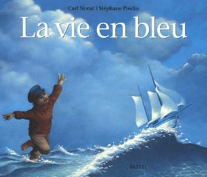 La vie en bleu / Carl Norac   Norac, Carl. Auteur