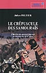 Le crépuscule des samouraïs : l'âge d'or des guerriers japonais au tournant du XVIIe siècle / Julien Peltier   Peltier, Julien. Auteur