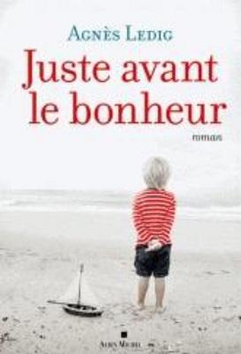 Juste avant le bonheur / Agnès Ledig   Ledig, Agnès (1972-....). Auteur