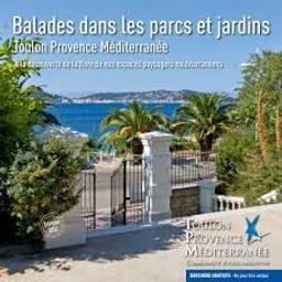 Balades dans les parcs et jardins : Toulon Provence Méditerranée : A la découverte de la flore de nos espaces paysagers méditerranéens |