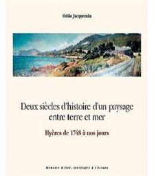 Deux siècles d'histoire d'un paysage entre terre et mer : Hyères de 1748 à nos jours / Odile Jacquemin   Jacquemin, Odile. Auteur