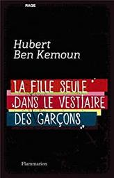 La fille seule dans le vestiaire des garçons / Hubert Ben Kemoun | Ben Kemoun, Hubert (1958-....). Auteur