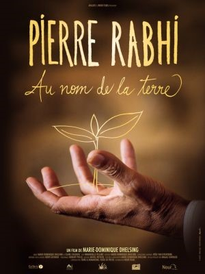 Pierre Rabhi : Au nom de la terre / Un film de Marie Dominique Dhelsing | Dhelsing, Marie-Dominique. Metteur en scène ou réalisateur