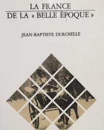 La France de la Belle Epoque / Jean-Baptiste Duroselle | Duroselle, Jean-Baptiste (1917-1994). Auteur