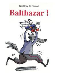 Balthazar ! / Geoffroy de Pennart   Pennart, Geoffroy de. Auteur