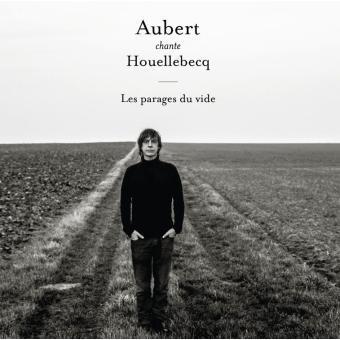 Aubert chante Houellebecq : les parages du vide / Jean-Louis Aubert   Aubert, Jean-Louis. Interprète