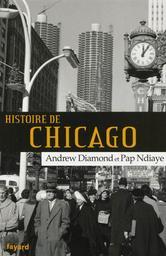 Histoire de Chicago / Andrew Diamond, Pap Ndiay | Diamond, Andrew Jay (1967-....). Auteur