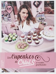 Les cupcakes de Chloé.S et recettes gourmandes / Chloé Saada | Saada, Chloé (1983?-....). Auteur