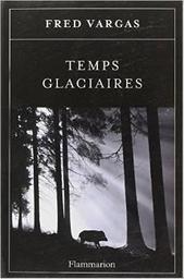 Temps glaciaires / Fred Vargas | Vargas, Fred (1957-...). Auteur