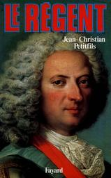 Le Régent / Jean-Christian Petitfils | Petitfils, Jean-Christian. Auteur