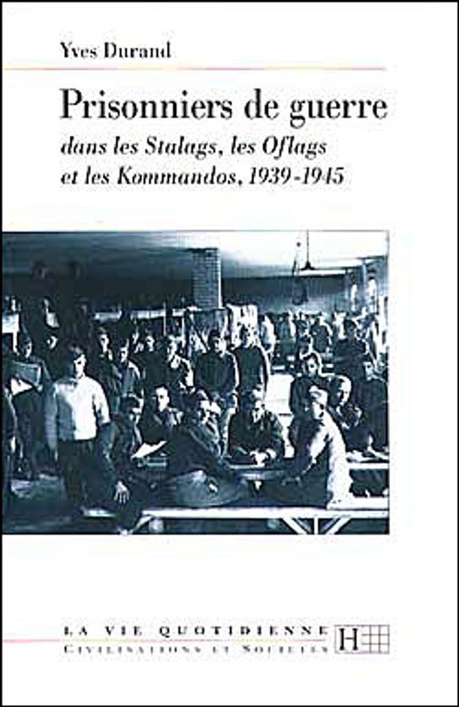 La Vie quotidienne des prisonniers de guerre dans les stalags, les oflags et les kommandos 1939-1945 / Yves Durand   Durand, Yves (1929-....). Auteur
