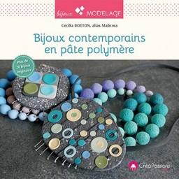 Bijoux contemporains en pate polymère / Cécilia Botton, alias Mabcrea   Botton, Cécilia. Auteur