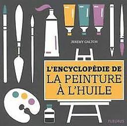 L' encyclopédie de la peinture à l'huile / Jeremy Galton | Galton, Jeremy. Auteur