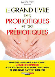 Le grand livre des probiotiques et des prébiotiques / Danièle Festy | Festy, Danièle. Auteur