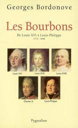les Bourbons : de Louis XVI à Louis-Philippe, 1774-1848 : les rois qui ont fait la France / Georges Bordonove | Bordonove, Georges (1920-2007). Auteur