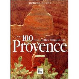 Les 100 plus belles balades en Provence / Christiane Birot | Birot, Christiane. Auteur