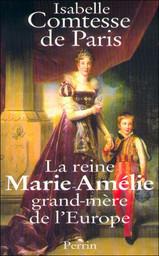 Ma grand-mère vénérée : la reine Marie-Amélie / Comtesse de Paris | Paris, Isabelle d'Orléans - comtesse de. Auteur