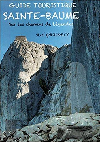 Guide touristique Sainte-Baume : sur les chemins de Légendes / Axel Graisely | Graisely, Axel (1960-....). Auteur