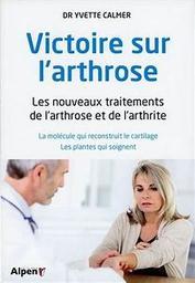 Victoire sur l'arthrose : les nouveaux traitements de l'arthrose et de l'arthrite / Yvette Calmer | Calmer, Yvette. Auteur