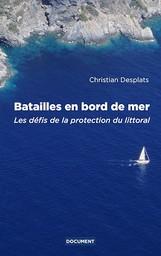 Batailles en bord de mer : Les défis de la protection du littoral / Christian Desplats | Desplats, Christian. Auteur
