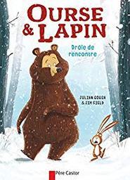 Ours et Lapin. 1, Drôle de rencontre / texte de Julian Gough | Gough, Julian (1966-....). Auteur